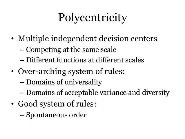 Polycentricity• Multiple independent decision centers– Competing at the same scale– Different functions at different scale...