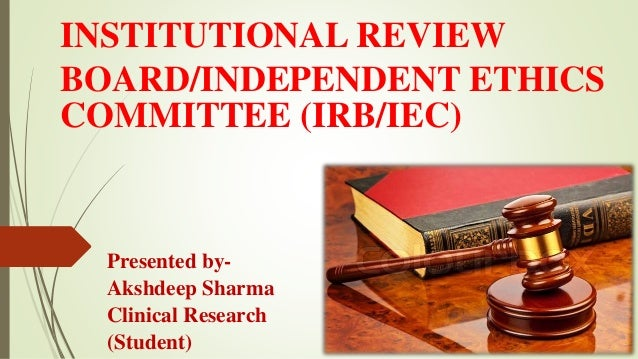 INSTITUTIONAL REVIEW BOARD/INDEPENDENT ETHICS COMMITTEE (IRB/IEC) Presented by- Akshdeep Sharma Clinical Research (Student)