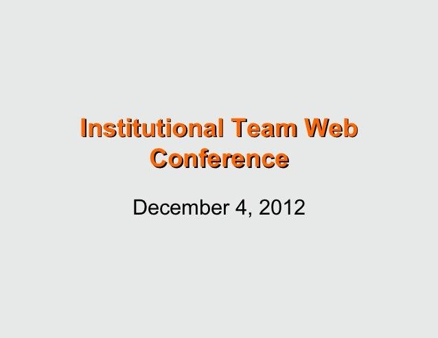 Institutional Team Web       Conference    December 4, 2012