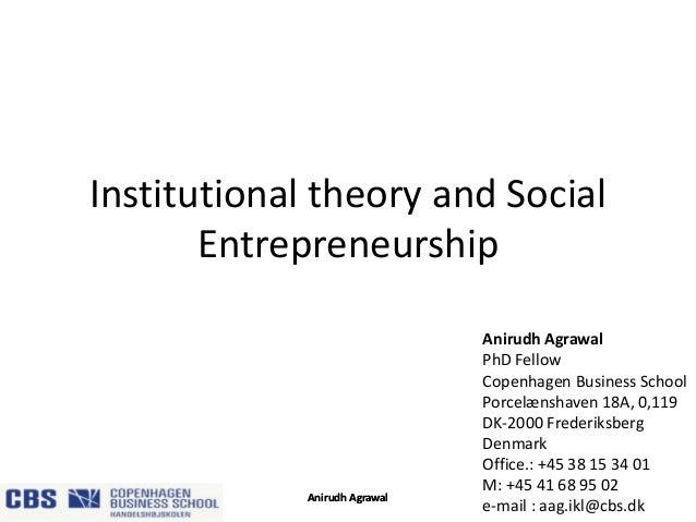 Institutional theory and Social Entrepreneurship  Anirudh Agrawal  Anirudh Agrawal PhD Fellow Copenhagen Business School P...