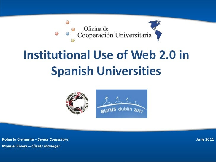 Institutional Use of Web 2.0 in Spanish Universities<br />Roberto Clemente – SeniorConsultant<br />Manuel Rivera – Clients...