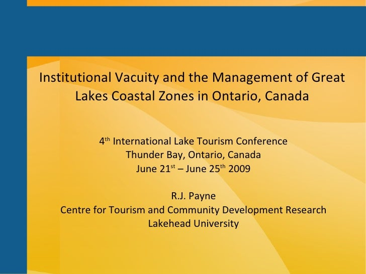 Institutional Vacuity and the Management of Great Lakes Coastal Zones in Ontario, Canada 4 th  International Lake Tourism ...