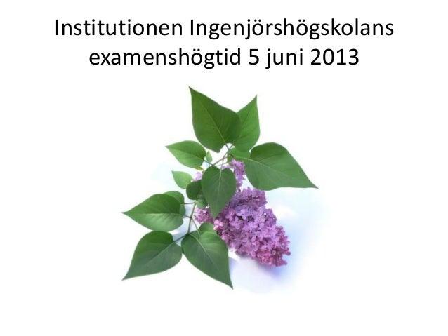 Institutionen Ingenjörshögskolansexamenshögtid 5 juni 2013