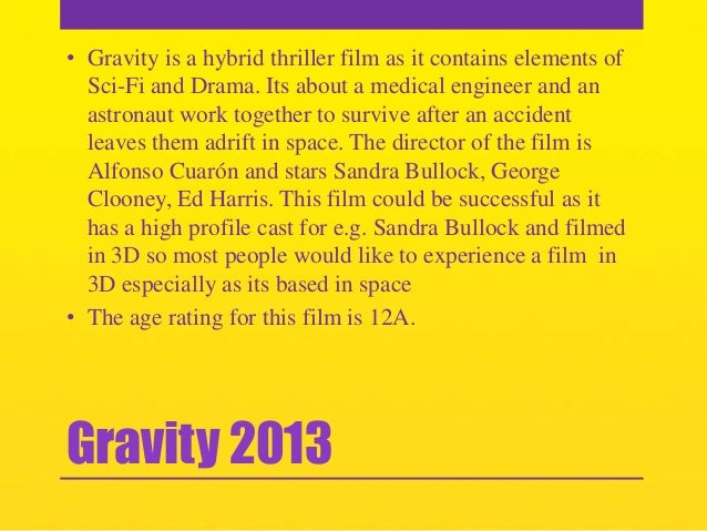 • Gravity is a hybrid thriller film as it contains elements of Sci-Fi and Drama. Its about a medical engineer and an astro...