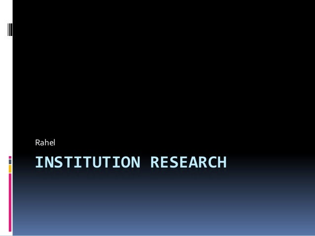 Rahel  INSTITUTION RESEARCH