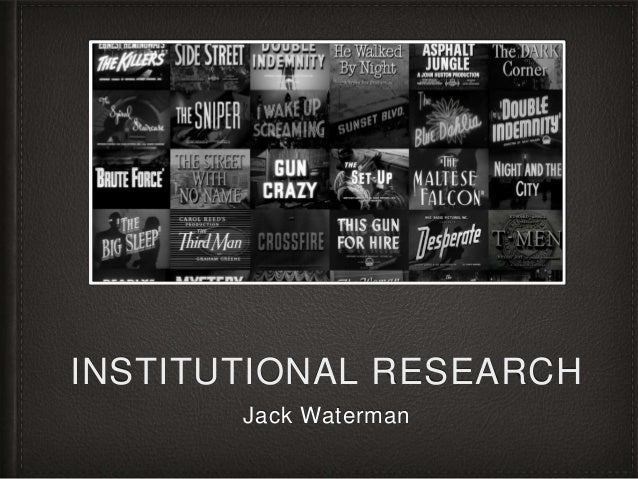 INSTITUTIONAL RESEARCH  Jack Waterman