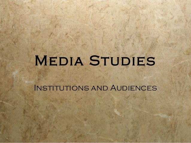 Media StudiesInstitutions and Audiences