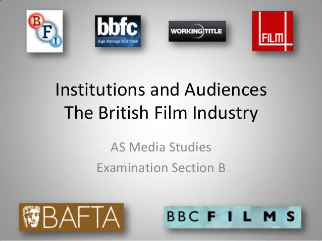 Institutions and Audiences The British Film Industry AS Media Studies Examination Section B