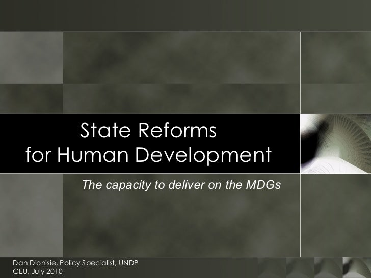 State Reforms for Human Development The capacity to deliver on the MDGs Dan Dionisie, Policy Specialist, UNDP CEU, July 2010