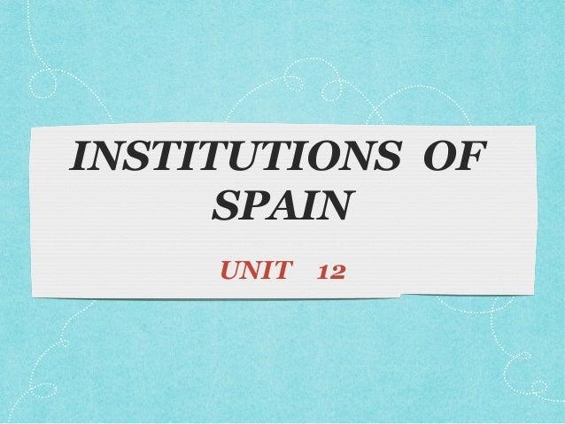 INSTITUTIONS OF SPAIN UNIT  12