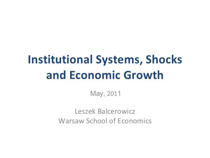Institutional Systems, Shocks and Economic Growth May,  201 1 Leszek Balcerowicz Warsaw School of Economics
