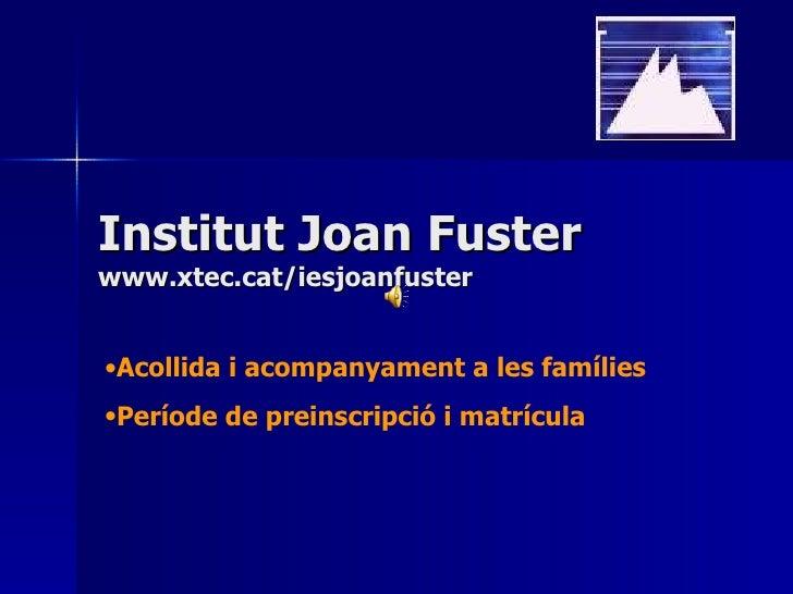 Institut Joan Fuster www.xtec.cat/iesjoanfuster <ul><li>Acollida i acompanyament a les famílies </li></ul><ul><li>Període ...