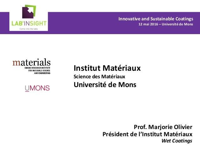 Institut Matériaux Science des Matériaux Université de Mons Prof. Marjorie Olivier Président de l'Institut Matériaux Wet C...