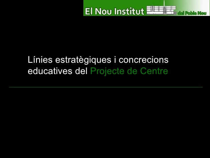 Línies estratègiques i concrecions educatives del  Projecte de Centre