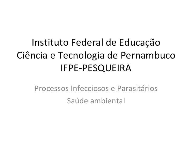 Instituto Federal de EducaçãoCiência e Tecnologia de Pernambuco           IFPE-PESQUEIRA   Processos Infecciosos e Parasit...