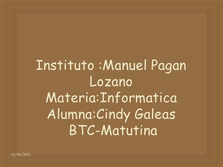 Instituto :Manuel Pagan                     Lozano              Materia:Informatica              Alumna:Cindy Galeas      ...