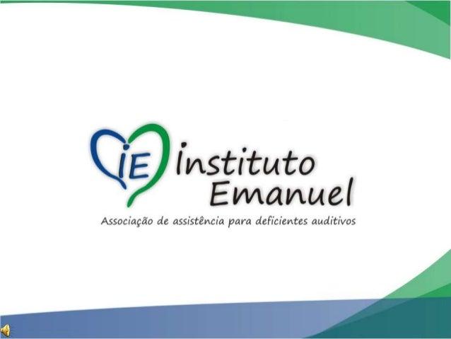 O Instituto Emanuel, é uma entidade sem fins lucrativos, que desenvolve projetos deassistência ao deficiente auditivo e se...