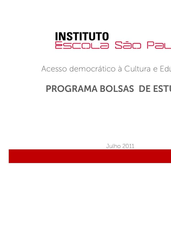 Acesso democrático à Cultura e Educação PROGRAMA BOLSAS DE ESTUDOS                Julho 2011