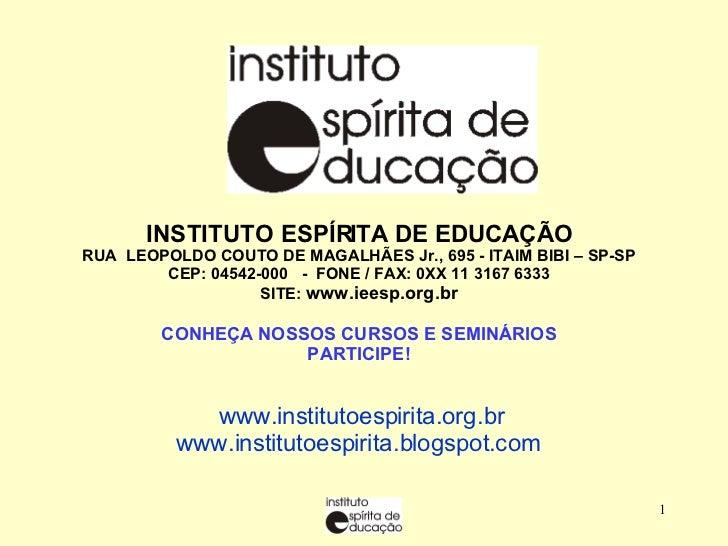 INSTITUTO ESPÍRITA DE EDUCAÇÃO RUA  LEOPOLDO COUTO DE MAGALHÃES Jr., 695 - ITAIM BIBI – SP-SP CEP: 04542-000  -  FONE / FA...
