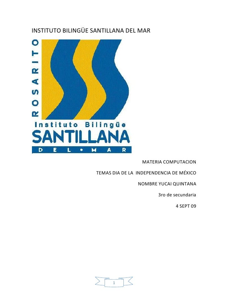 INSTITUTO BILINGÜE SANTILLANA DEL MAR <br />MATERIA COMPUTACION<br />TEMAS DIA DE LA  INDEPENDENCIA DE MÉXICO<br />NOMBRE ...