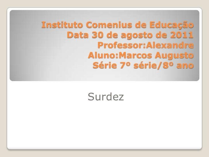 Instituto Comenius de Educação      Data 30 de agosto de 2011            Professor:Alexandre          Aluno:Marcos Augusto...