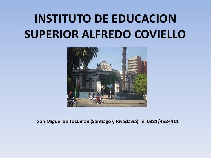 INSTITUTO DE EDUCACIONSUPERIOR ALFREDO COVIELLO San Miguel de Tucumán (Santiago y Rivadavia) Tel 0381/4524411