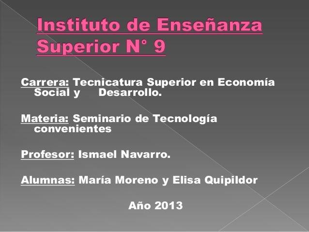Carrera: Tecnicatura Superior en EconomíaSocial y Desarrollo.Materia: Seminario de TecnologíaconvenientesProfesor: Ismael ...