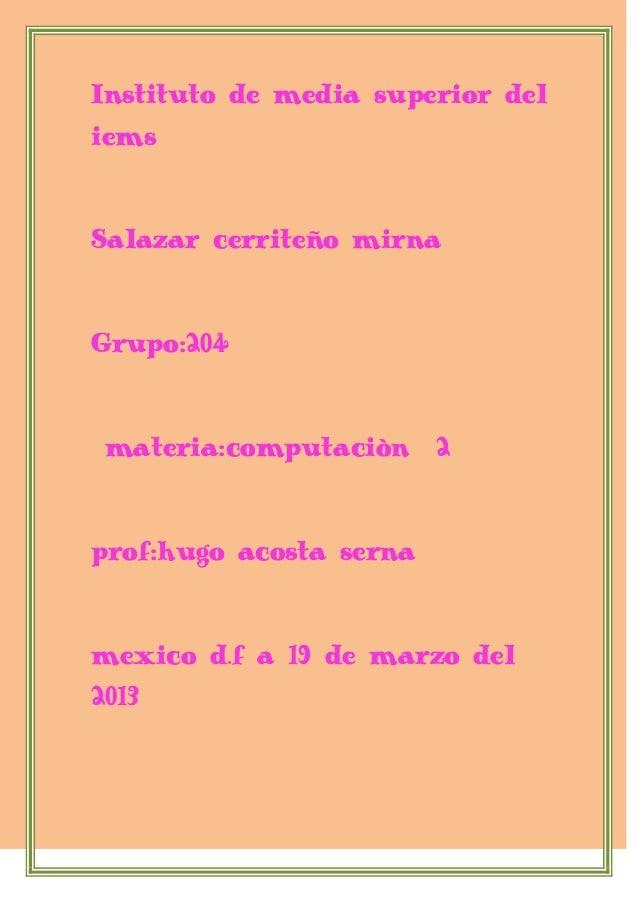 Instituto de media superior deliemsSalazar cerriteño mirnaGrupo:204materia:computaciòn 2prof:hugo acosta sernamexico d.f a...