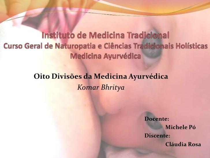 Instituto de Medicina TradicionalCurso Geral de Naturopatia e Ciências Tradicionais Holísticas Medicina Ayurvédica<br />Oi...