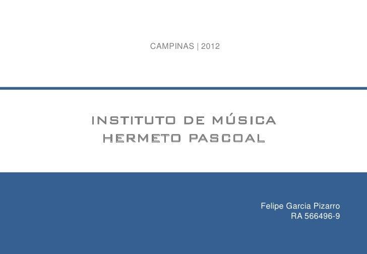 CAMPINAS | 2012INSTITUTO DE MÚSICA HERMETO PASCOAL                        Felipe Garcia Pizarro                           ...