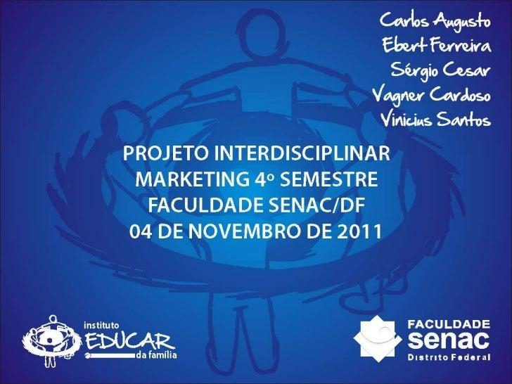 INSTITUTO EDUCAR•   História•   Produtos e Serviços•   Plano de Negócios•   Pesquisa•   Marca