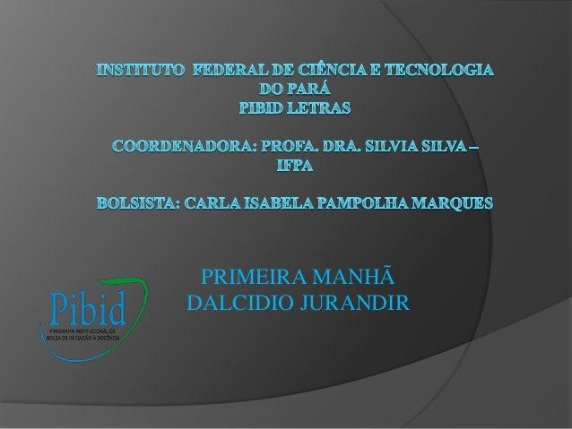 PRIMEIRA MANHÃ DALCIDIO JURANDIR