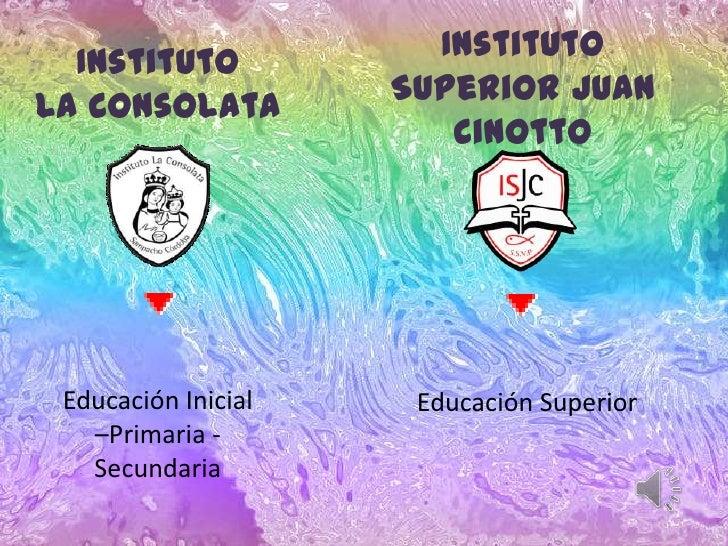 Instituto  Instituto                     Superior JuanLa Consolata                        Cinotto Educación Inicial    Edu...