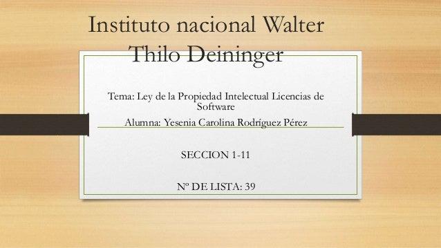 Instituto nacional Walter Thilo Deininger Tema: Ley de la Propiedad Intelectual Licencias de Software Alumna: Yesenia Caro...