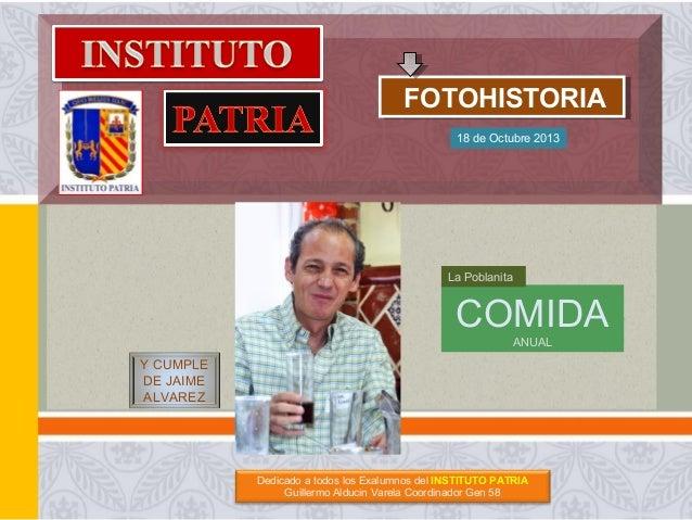 FOTOHISTORIA FOTOHISTORIA 18 de Octubre 2013  La Poblanita  COMIDA ANUAL  Y CUMPLE DE JAIME ALVAREZ  Dedicado a todos los ...