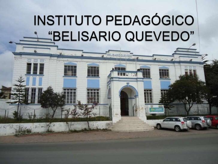 """INSTITUTO PEDAGÓGICO""""BELISARIO QUEVEDO""""<br />"""