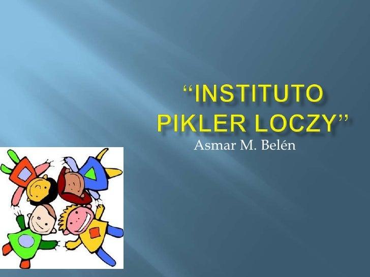 """""""INSTITUTO Piklerloczy""""<br />Asmar M. Belén<br />"""