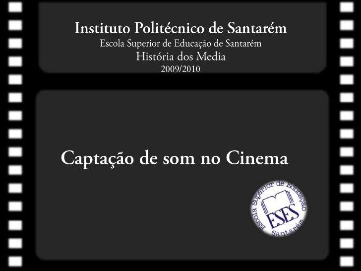 Instituto Politécnico de SantarémEscola Superior de Educação de SantarémHistória dos Media2009/2010<br />Captação de som n...