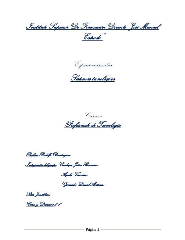 """Página 1Instituto Superior De Formación Docente """"José ManuelEstrada""""Espacio curricularSistemas tecnológicosCarreraProfesor..."""