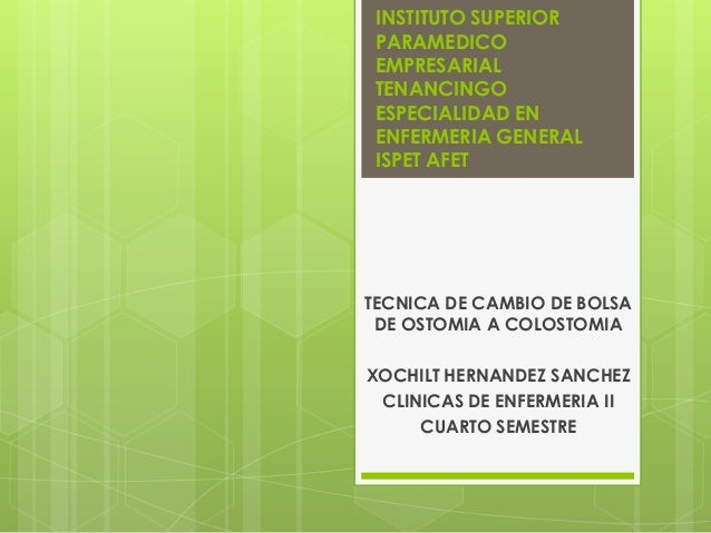 INSTITUTO SUPERIORPARAMEDICOEMPRESARIALTENANCINGOESPECIALIDAD ENENFERMERIA GENERALISPET AFETTECNICA DE CAMBIO DE BOLSADE O...
