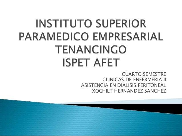 CUARTO SEMESTRECLINICAS DE ENFERMERIA IIASISTENCIA EN DIALISIS PERITONEALXOCHILT HERNANDEZ SANCHEZ