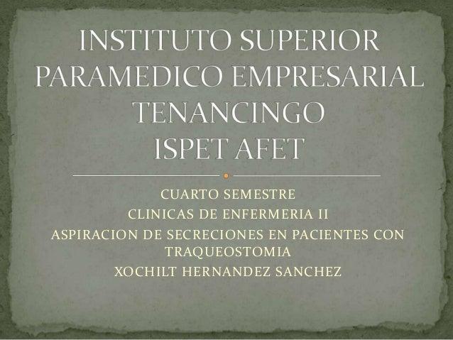 CUARTO SEMESTRECLINICAS DE ENFERMERIA IIASPIRACION DE SECRECIONES EN PACIENTES CONTRAQUEOSTOMIAXOCHILT HERNANDEZ SANCHEZ