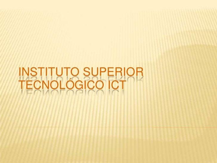 INSTITUTO SUPERIOR TECNOLÓGICO ICT