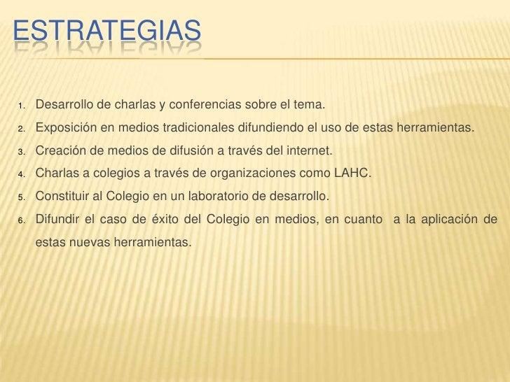 ESTRATEGIAS       Desarrollo de charlas y conferencias sobre el tema. 1.       Exposición en medios tradicionales difundie...