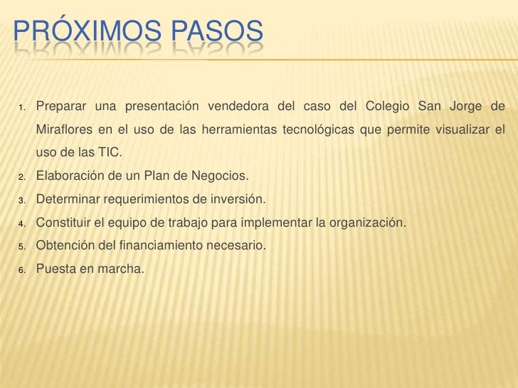 PRÓXIMOS PASOS       Preparar una presentación vendedora del caso del Colegio San Jorge de 1.       Miraflores en el uso d...