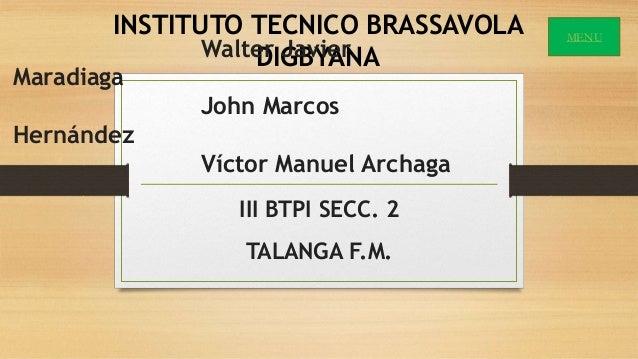 INSTITUTO TECNICO BRASSAVOLA DIGBYANAWalter Javier Maradiaga John Marcos Hernández Víctor Manuel Archaga III BTPI SECC. 2 ...