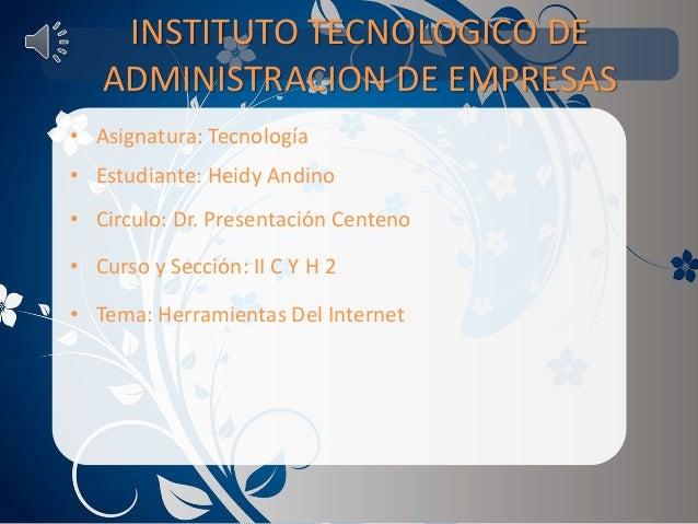 INSTITUTO TECNOLOGICO DE ADMINISTRACION DE EMPRESAS • Asignatura: Tecnología • Estudiante: Heidy Andino • Circulo: Dr. Pre...