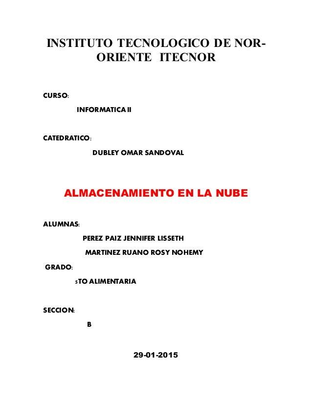 INSTITUTO TECNOLOGICO DE NOR- ORIENTE ITECNOR CURSO: INFORMATICA II CATEDRATICO: DUBLEY OMAR SANDOVAL ALMACENAMIENTO EN LA...