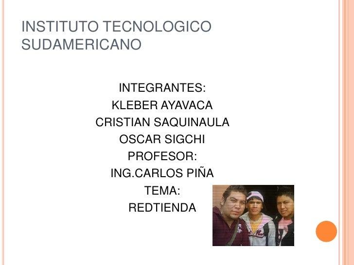 INSTITUTO TECNOLOGICO SUDAMERICANO<br />INTEGRANTES:<br />KLEBER AYAVACA<br />CRISTIAN SAQUINAULA <br />OSCAR SIGCHI<br />...
