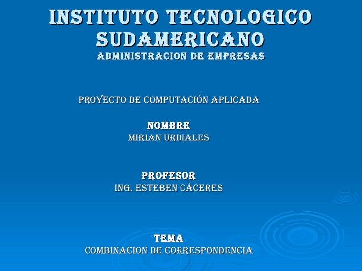INSTITUTO TECNOLOGICO SUDAMERICANO ADMINISTRACION DE EMPRESAS <ul><li>PROYECTO DE COMPUTACIÓN APLICADA </li></ul><ul><li>N...
